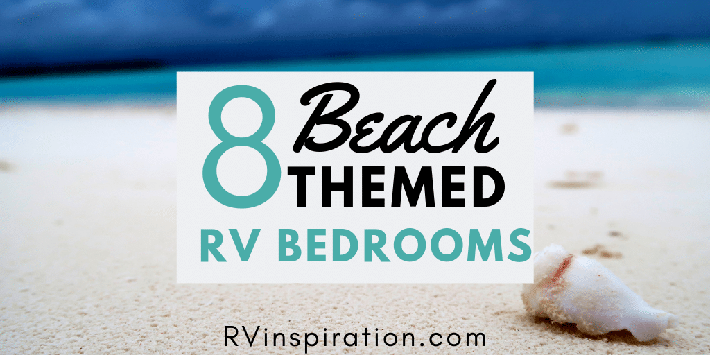 Ideas for giving your RV bedroom a makeover with beach themed decor!